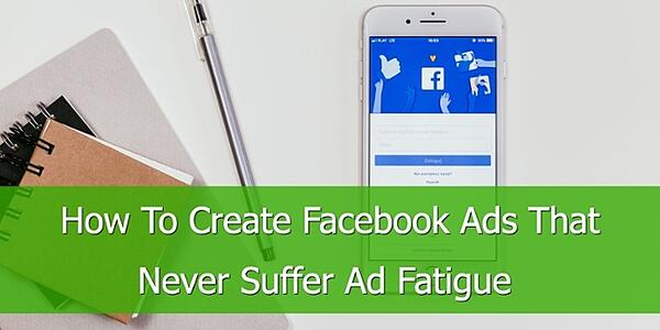 create-facebook-ads-that-never-suffer-ad-fatigue